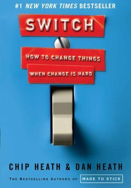 Switch: How to Change Things When Change is Hard by Chip and Dan Heath